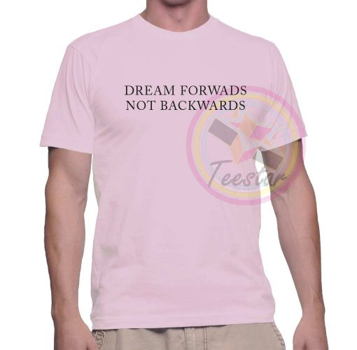 Cheap Dream Forrwards Not Backwards Graphic Tees On Sale
