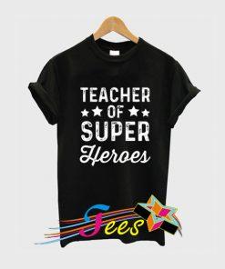 Teacher of Super Heroes T Shirt