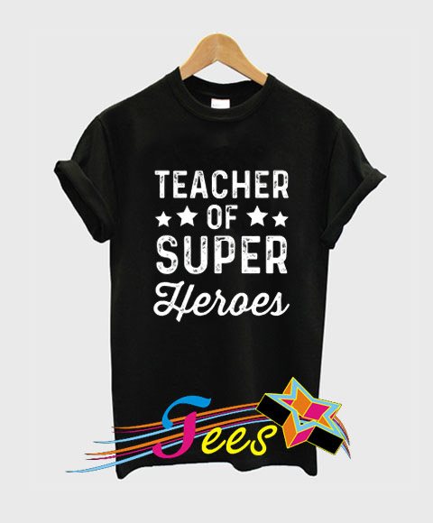 Teacher of Super Heroes T Shirt