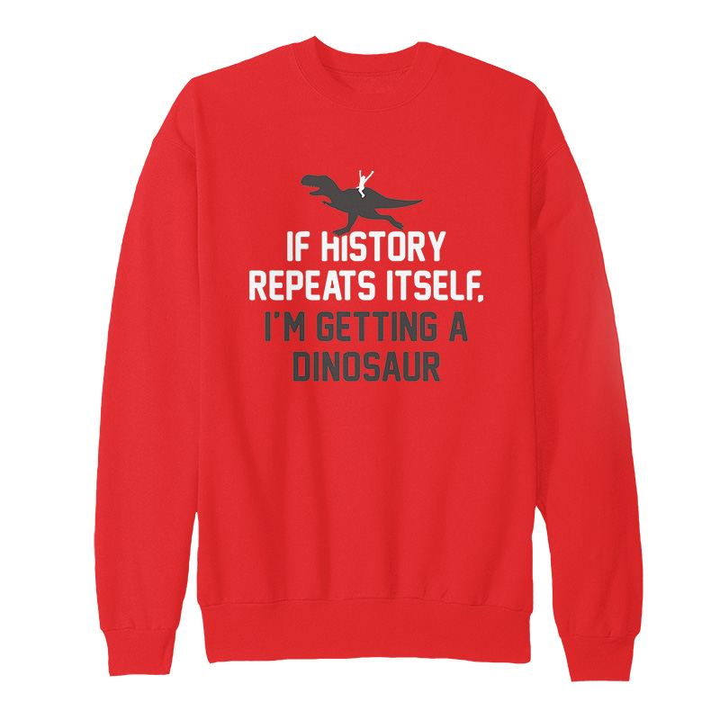 If History Repeats Itself Sweatshirt