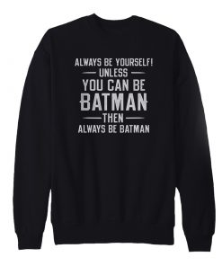 Always Be Yourself Sweatshirt