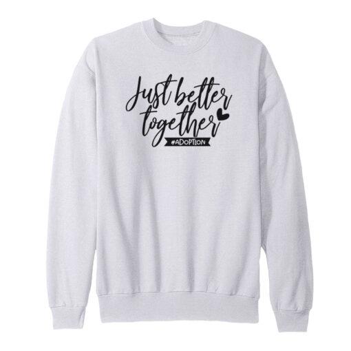 Just Better Together Sweatshirt