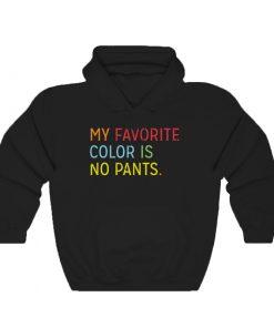 My Favorite Color Is No Pants Hoodie