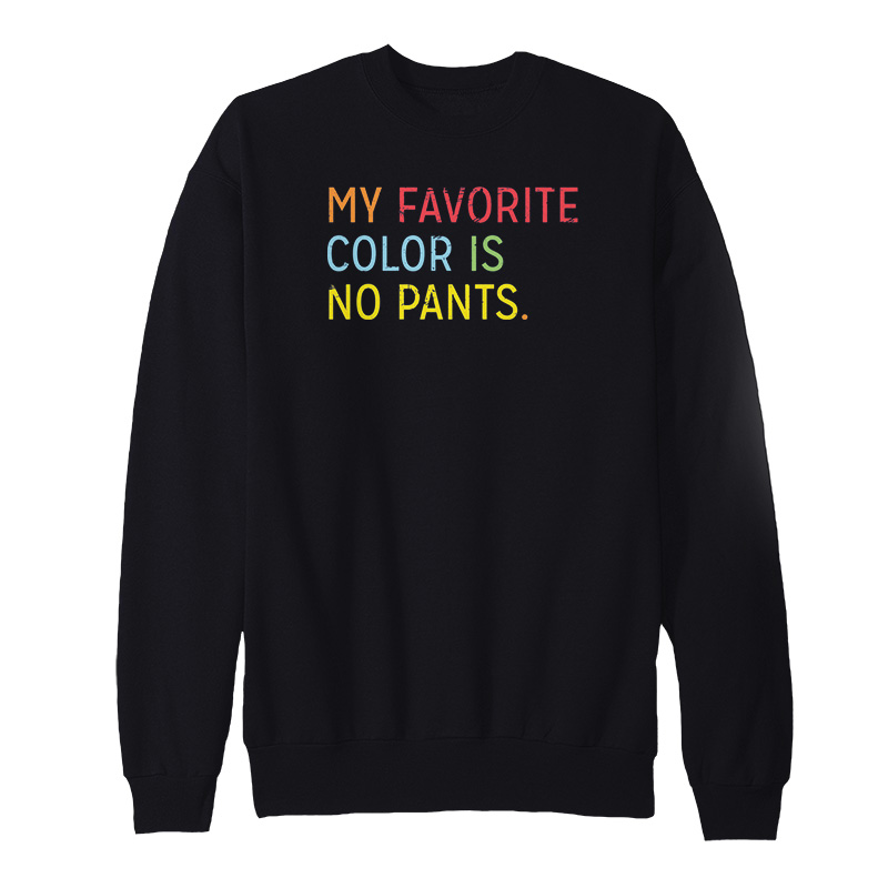 My Favorite Color Is No Pants Sweatshirt
