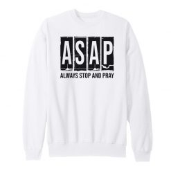 ASAP Always Stop And Pray Sweatshirt