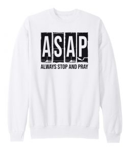 ASAP Always Stop And Pray Sweatshirt