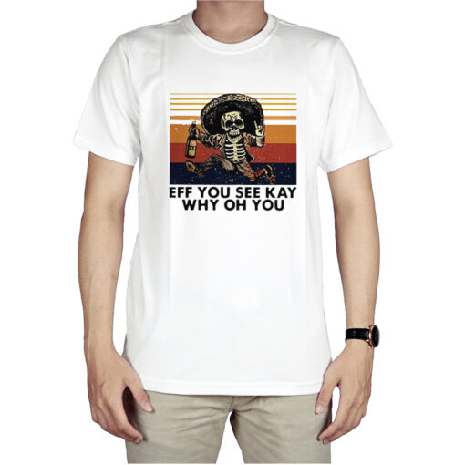 Top Skeleton Eff You See Kay Why Oh You Vintage T-Shirt