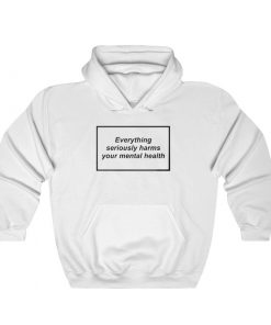 Everything Seriously Harms Your Mental Health Hoodie 247x296 - Home