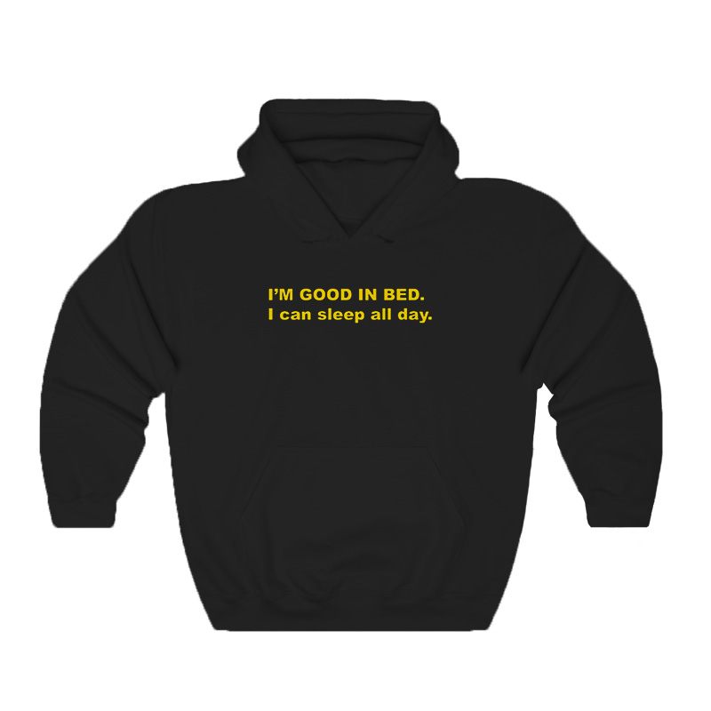 Im Good In Bed I Can Sleep All Day Hoodie - Home