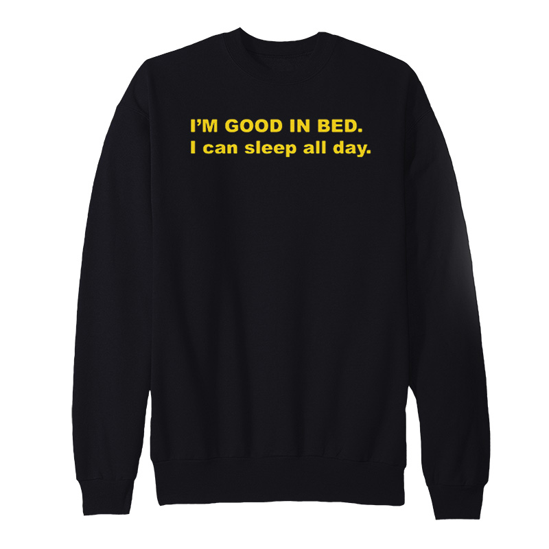 Im Good In Bed I Can Sleep All Day Sweasthirt - Home