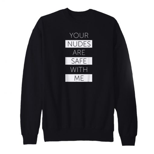 Your Nudes Are Safe With Me Sweatshirt