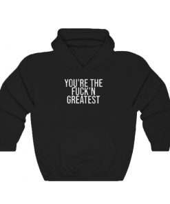 Youre The Fuckn Greatest Hoodie 247x296 - Home