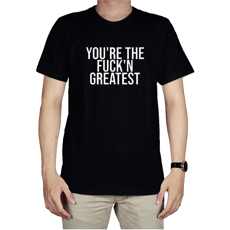 Youre The Fuckn Greatest Tshirt - Home