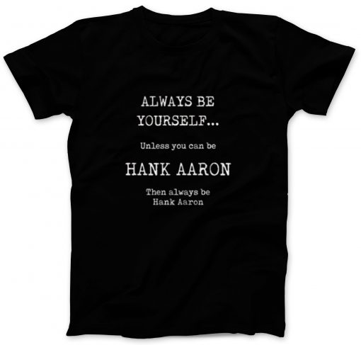 Always Be Yourself Hank Aaron T-Shirt