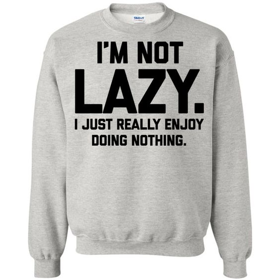 Iam Not Lazy Sweatshirt Ready For Men And Women - Home