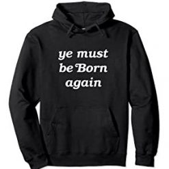 Ye Must Be Born Again Hoodie For Men And Women