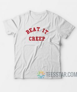 Beat It Creep T-Shirt