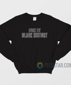 Built By Black History Sweatshirt