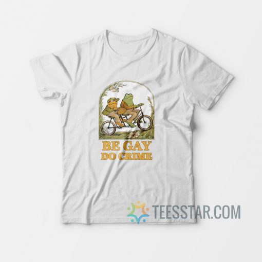 Frog and Toad – Be Gay Do Crime T-Shirt