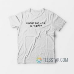 Where The Hell Is Friday T-Shirt
