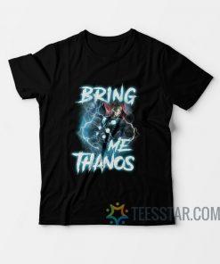 Thor Bring Me Thanos T-Shirt