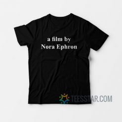 A Film By Nora Ephron T-Shirt