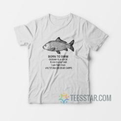 Born To Swim Ocean Is A Fuck T-Shirt