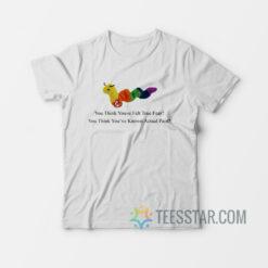 Worm Baby You Think You've Felt True Fear T-Shirt