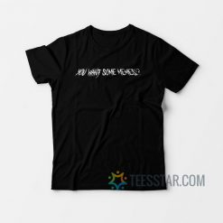 You Want Some Memes T-Shirt