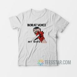 Borat Voice My Wife T-Shirt