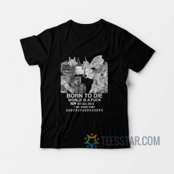 Born To Die World Is A Fuck T-Shirt