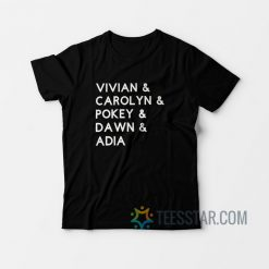 Vivian Carolyn Pokey Dawn Adia T-Shirt
