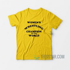 Women's Wrestling Champion Of The World T-Shirt