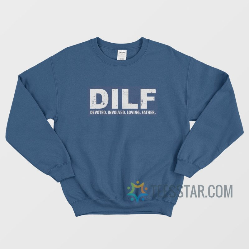 DILF Devoted Involved Loving Father Sweatshirt