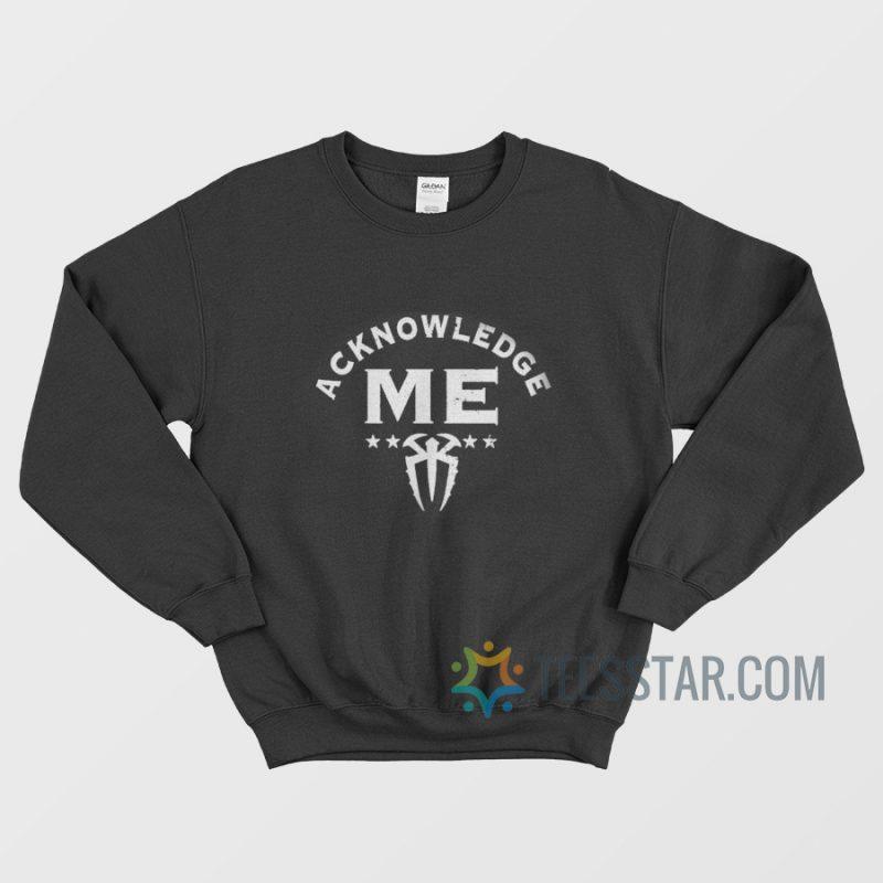 Roman Reigns Acknowledge Me Sweatshirt