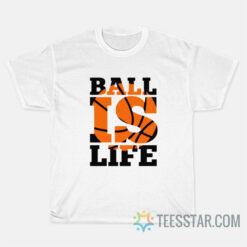 Ball Is Life T-Shirt Basketball Graphic T-Shirt