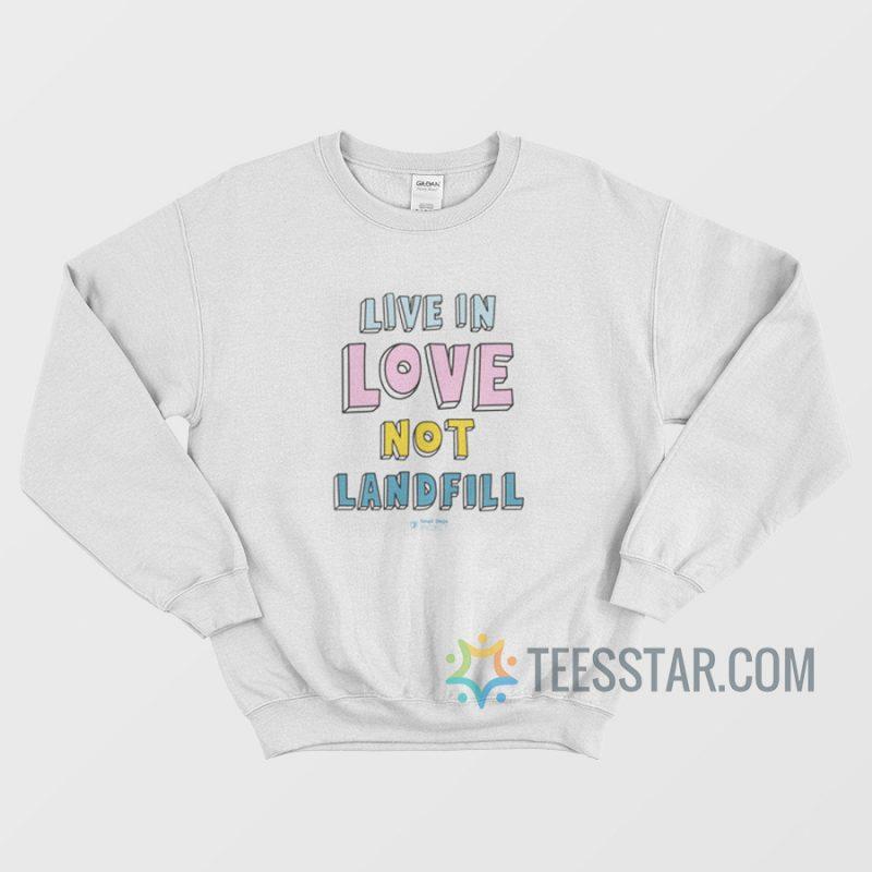 Live In Love Not Landfill Sweatshirt