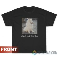 Check Out This Dog Ask Me To Turn Around T-Shirt
