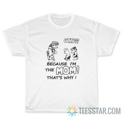Why Because I'm The Mom Harry Styles T-Shirt
