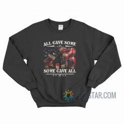 All Gave Some Some Gave All Sweatshirt