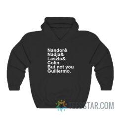 Nandor Nadja Laszlo Colin But Not You Guillermo Hoodie