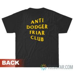 Anti Dodger Friar Club T-Shirt
