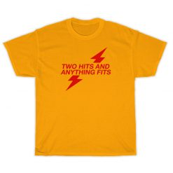 Two Hits and Anything Fits T-Shirt