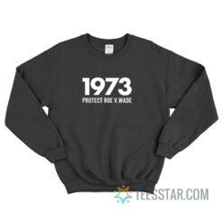 1973 Protect Roe V.Wade Sweatshirt