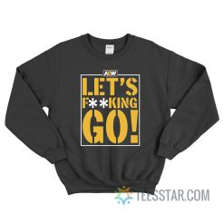 AEW Let's Fucking Go Sweatshirt