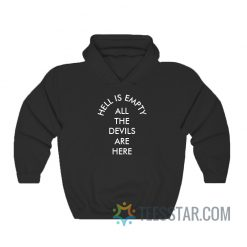 Hell Is Empty All The Devils Are Here Hoodie