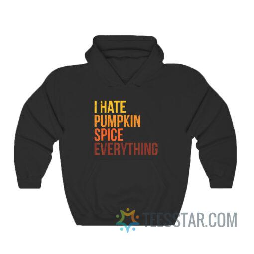 I Hate Pumpkin Spice Everything Hoodie