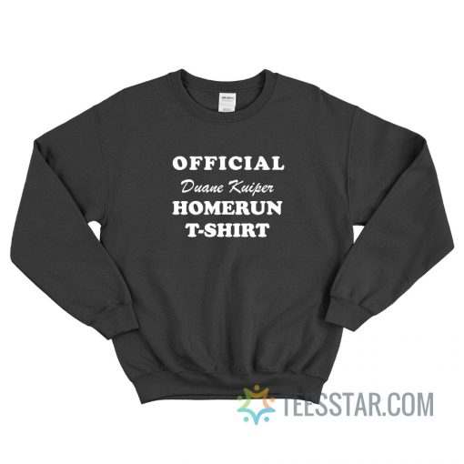 Duane Kuiper Home Run Sweatshirt For Unisex