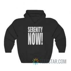 Serenity Now Hoodie For Men And Women