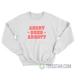 Abort Greg Abbott Sweatshirt